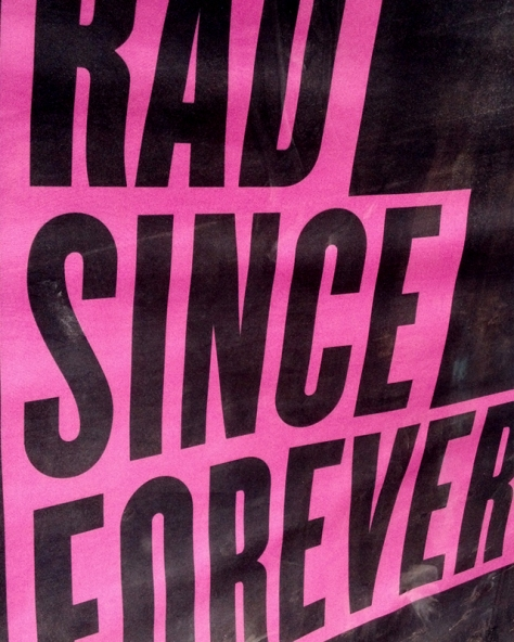 Rad Since Forever.